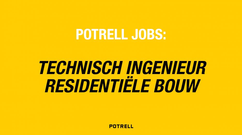Potrell jobs - vacature technisch ingenieur residentiële bouw